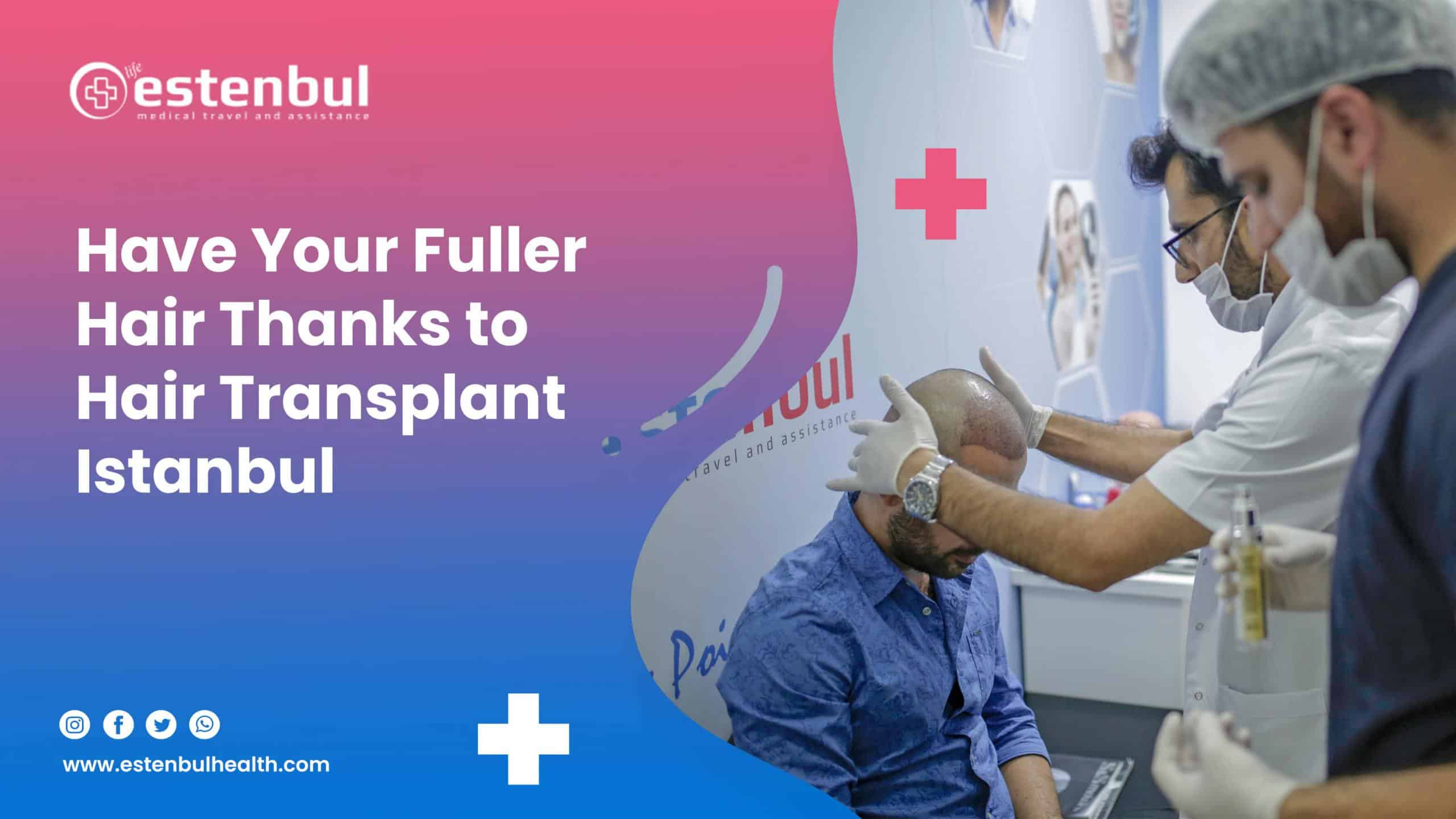 have your fuller hair thanks to hair transplant istanbul